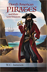 North American Pirates and Their Lost Treasure By W.C. Jameson