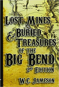 Lost Mines & Buried Treasures of the Big Bend - 2nd Ed by W.C. Jameson