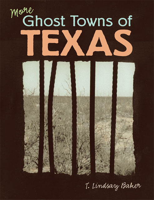 More Ghost Towns of Texas by T. Lindsay Baker