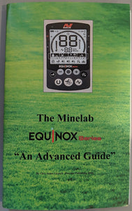 "The Minelab Equinox Series ""An Advanced Guide"""