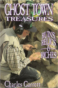 Ghost Town Treasures: Ruins, Relics & Riches by Charles Garrett