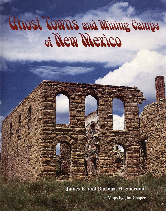 Ghost Towns and Mining Camps of New Mexico by James E. and Barbara H. Sherman