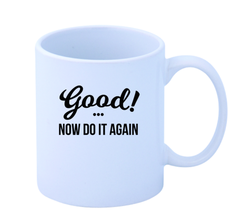 Good! Now Do It Again Mug - SALE