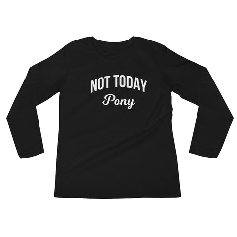 Not Today Pony Long Sleeve Tee