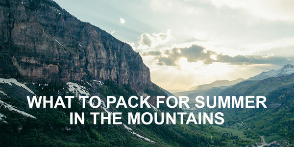 What to Pack For Summer In The Mountains