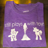 """Still Plays With Toys"" Women's T-Shirt"