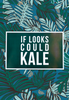 IF LOOKS COULD KALE - Poster