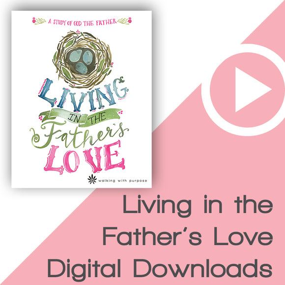 Living in the Father's Love Bible Study Digital Downloads
