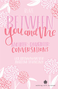 Between You and Me: Mother Daughter Conversations