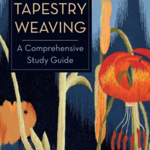 Tapestry Weaving - A Comprehensive Study Guide by Nancy Harvey