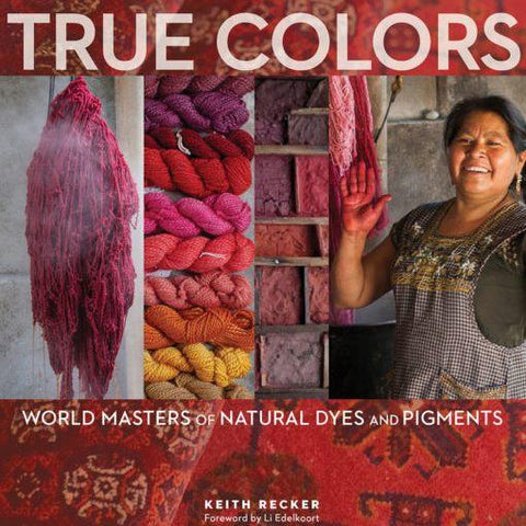 True Colors - World Masters of Natural Dyes & Pigments