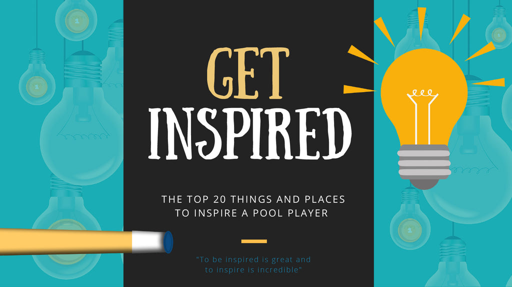 GET INSPIRED: The Top 20 Things & Places to Inspire a Pool Player