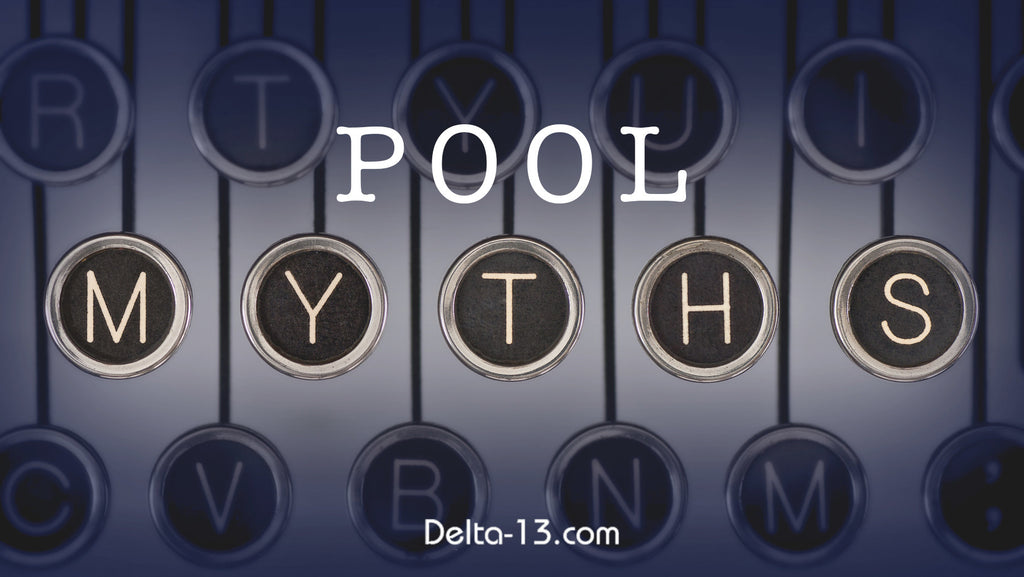 8 Delta-13 Pool Myths. If you have heard these, don't believe them!