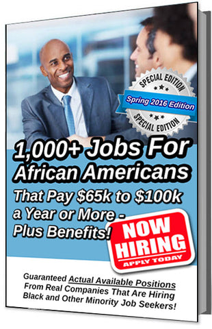 1,000+ Jobs For African Americans That Pay $65K to $100K or More - Plus Benefits! (Guaranteed Actual Available Positions From Real Companies That Are Hiring -- Spring 2016 Edition)