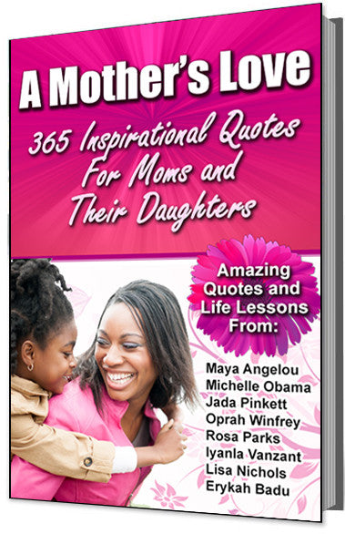 A Mother's Love: 365 Inspirational Quotes For Mothers and Their Daughters E-Book