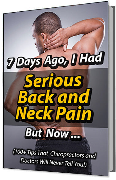 7 Days Ago, I Had Serious Back and Neck Pain But Now Ebook