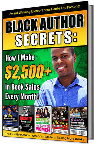 Black Author Secrets: How I Make $2,500+ in Book Sales Every Month! (The First Ever African American Guide to Selling More Books)