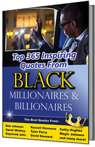 Top 365 Inspiring Quotes From Black Millionaires and Billionaires (The Best Quotes From Bob Johnson, Oprah Winfrey, Daymond John, Russell Simmons, Tyler Perry, and more!)