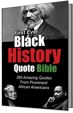 First Ever Black History Quote Bible: 365 Amazing Quotes From Prominent African Americans