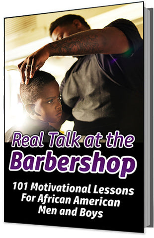 Real Talk at the Barbershop (101 Motivational Lessons For African American Men and Boys)