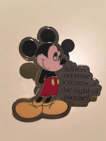 "Mickey ""Where everyone screams at the site of a mouse!"" Pin"