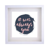 Framed Print 'Always You' 40cm x 40cm - Framed Print - The Bowery