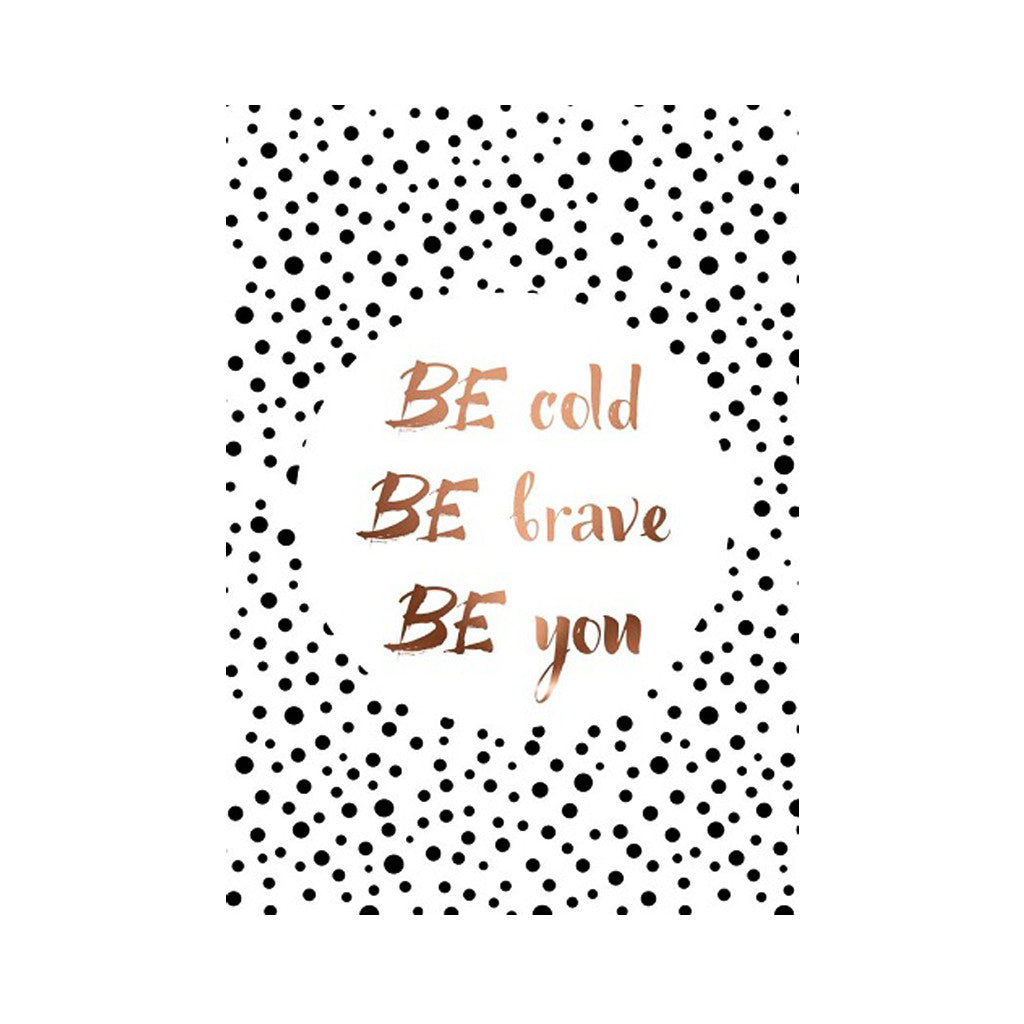 Copper Metallic A4 Poster 'Be Bold, Be Brave, Be You' - Poster - The Bowery