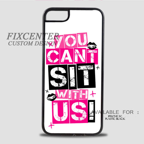 MEAN GIRLS YOU CANT SIT WITH US - iPhone 5C Case Plastic / Black, iPhone 5C Case - fixcenters, fixcenters  - 1