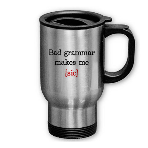 Bad Grammar makes me [sic] on Travel Mug , Travel Mug - fixcenters, fixcenters