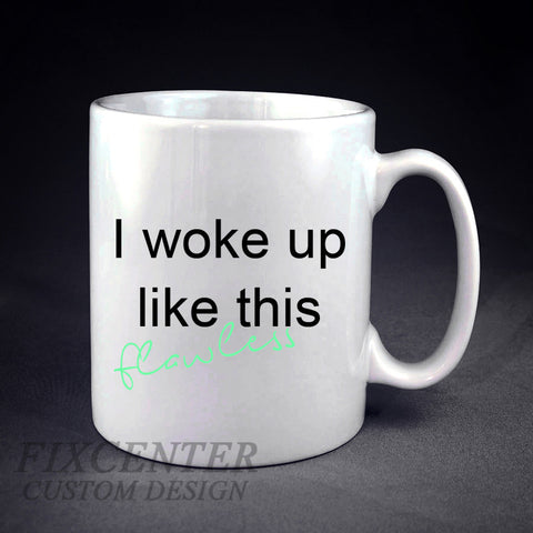 I Woke Up Like This Flawless Personalized mug/cup , mug / cup - fixcenters, fixcenters  - 1