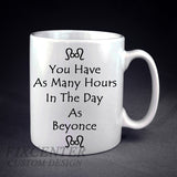 You Have As Many Hours In The Day As Beyonce Personalized mug/cup , mug / cup - fixcenters, fixcenters  - 1