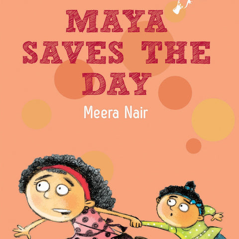 Maya Saves the Day - by Meera Nair