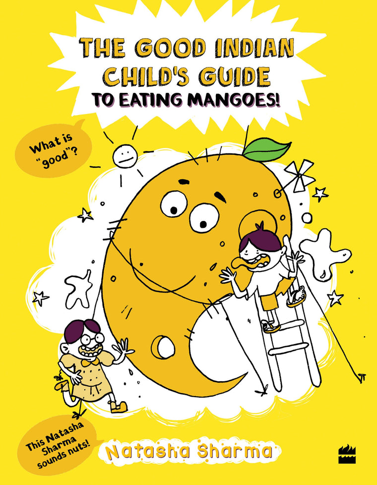The Good Indian Child's Guide To Eating Mangoes - by Natasha Sharma