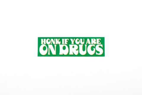 Honk If You're On Drugs Bumper Sticker