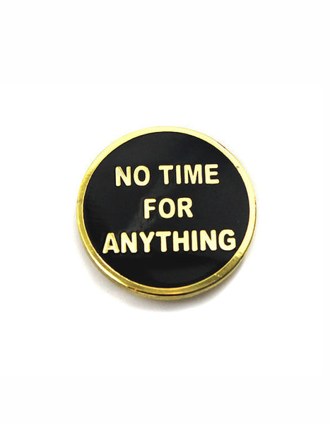 No Time For Anything Lapel Pin