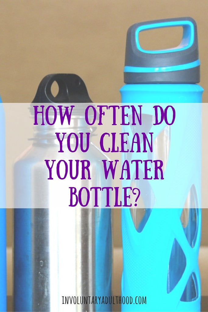 Yes, you have to wash your reusable water bottles EVERY DAY