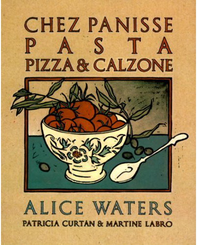 Chez Panisse Pasta, Pizza & Calzone by Alice Waters