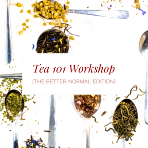 Tea 101 Workshop Kit (The Better Normal Edition)