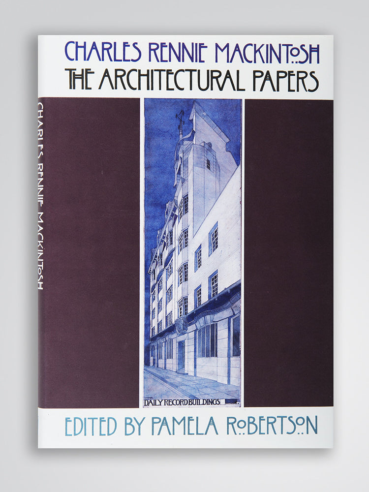 Charles Rennie Mackintosh - The Architectural Papers