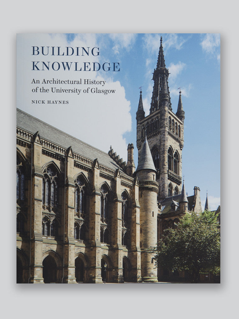 Building Knowledge: An Architectural History of the University of Glasgow