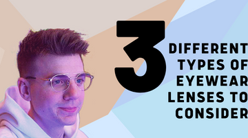 3 Different Types of Eyewear Lenses to Consider