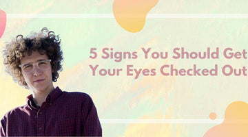 5 Signs You Should Get Your Eyes Checked Out