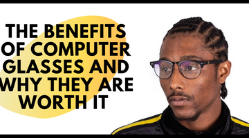 Benefits of Computer Glasses and Why They Are Worth It