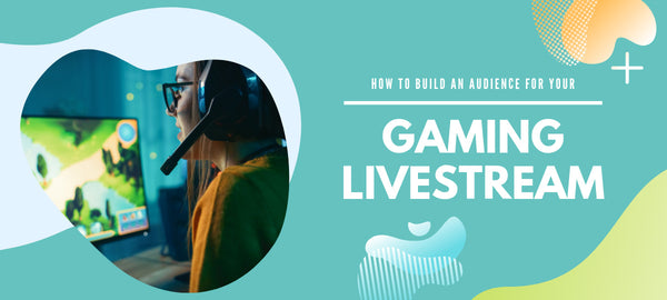 How to Build an Audience for Your Gaming Livestream