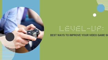 Level-Up: Best Ways to Improve Your Video Game Skills