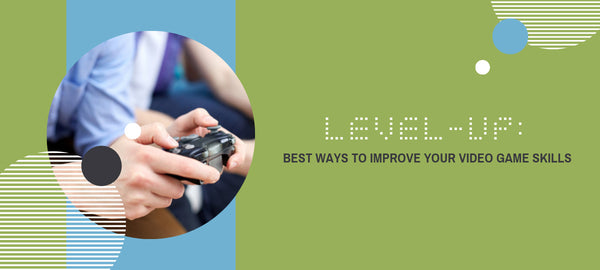 Level-Up Best Ways to Improve Your Video Game Skills