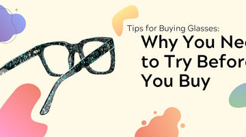 Tips for Buying Glasses: Why You Need to Try Before You Buy
