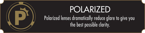 Polarized Lenses dramatically reduce glare to give you the best possible clarity.