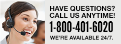 Have questions? Call us anytime! 1-800-401-6020. We're available 24/7.
