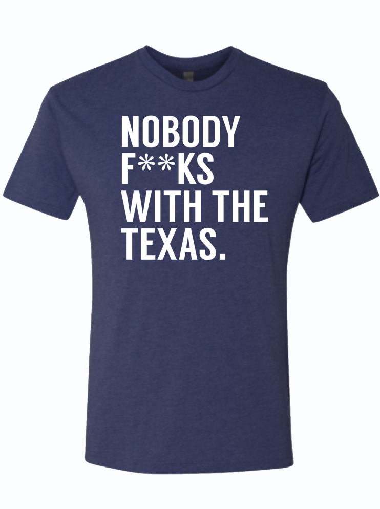 Nobody f**ks with the Texas.